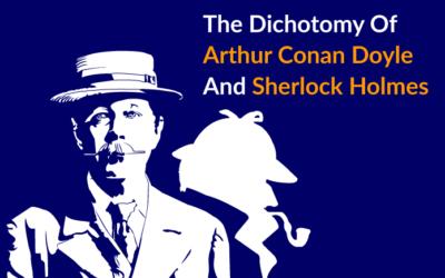 The Dichotomy Of Arthur Conan Doyle And Sherlock Holmes