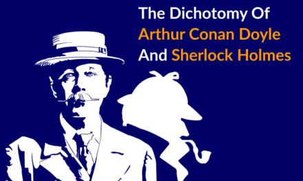 The Dichotomy Of Arthur Conan Doyle And Sherlock Holmes