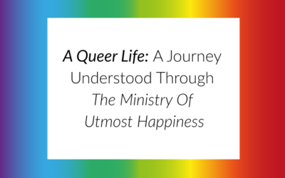 A Queer Life: A Journey Understood Through The Ministry Of Utmost Happiness